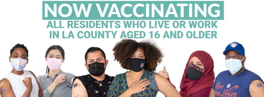 Now Vaccinating All Residents Who Live or Work in LA County Aged 16 and Older